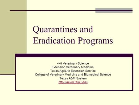 Quarantines and Eradication Programs 4-H Veterinary Science Extension Veterinary Medicine Texas AgriLife Extension Service College of Veterinary Medicine.