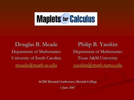 Douglas B. Meade Department of Mathematics University of South Carolina Philip B. Yasskin Department of Mathematics Texas A&M University.