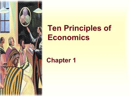 "Ten Principles of Economics Chapter 1. . Economy...... The word economy comes from a Greek word for ""one who manages a household."""