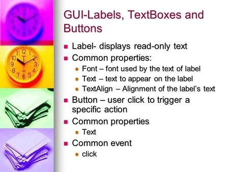 GUI-Labels, TextBoxes and Buttons Label- displays read-only text Label- displays read-only text Common properties: Common properties: Font – font used.