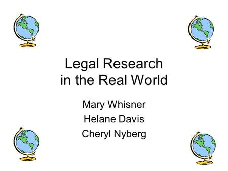 Legal Research in the Real World Mary Whisner Helane Davis Cheryl Nyberg.