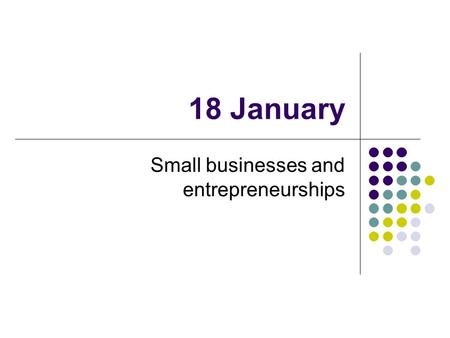 18 January Small businesses and entrepreneurships.