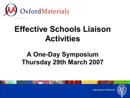 Effective Schools Liaison Activities A One-Day Symposium Thursday 29th March 2007.