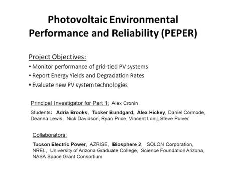 Photovoltaic Environmental Performance and Reliability (PEPER) Project Objectives: Monitor performance of grid-tied PV systems Report Energy Yields and.