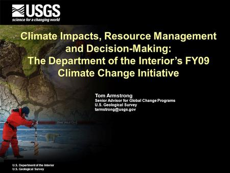 U.S. Department of the Interior U.S. Geological Survey Tom Armstrong Senior Advisor for Global Change Programs U.S. Geological Survey