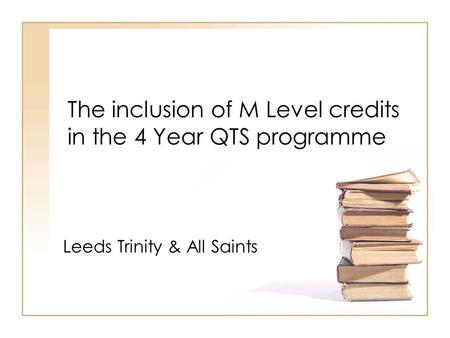 The inclusion of M Level credits in the 4 Year QTS programme Leeds Trinity & All Saints.