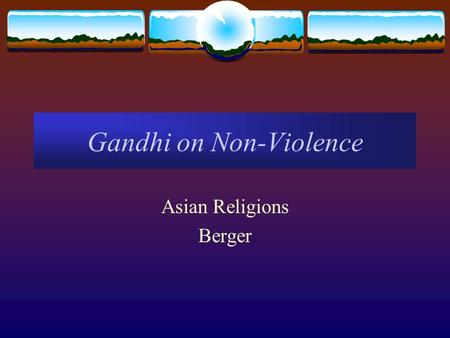 Gandhi on Non-Violence Asian Religions Berger. Gandhi's Life and Accomplishments  Born in Porbandar, Gujarat: 1869  Received Law Degree in London in.