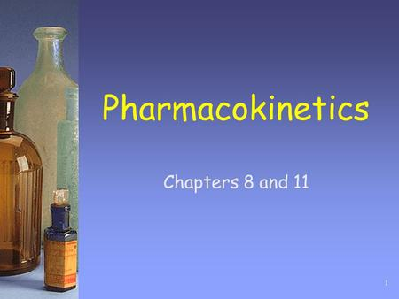 Pharmacokinetics Chapters 8 and 11.