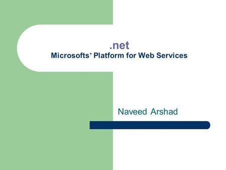 .net Microsofts ' Platform for Web Services Naveed Arshad.