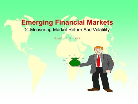 Emerging Financial Markets 2: Measuring Market Return And Volatility Prof. J.P. Mei.