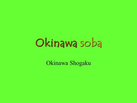 Okinawa soba Okinawa Shogaku Okinawa soba The noodles came from China  Flour 100% No Soba powder (buckwheat) used Soup: The Conclusive Factor  The.
