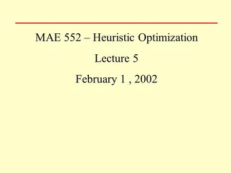 MAE 552 – Heuristic Optimization Lecture 5 February 1, 2002.