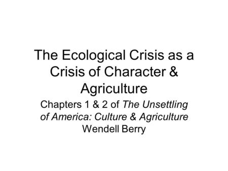 The Ecological Crisis as a Crisis of Character & Agriculture