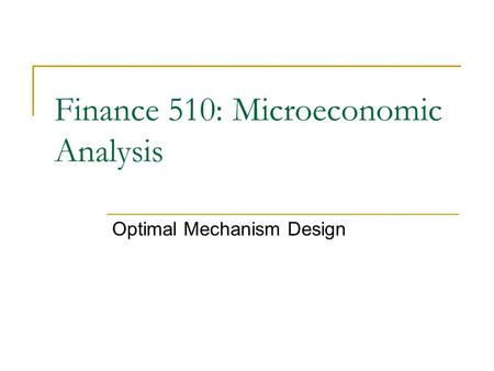 Optimal Mechanism Design Finance 510: Microeconomic Analysis.