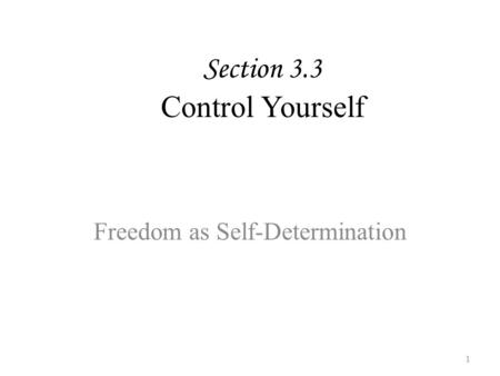 Section 3.3 Control Yourself Freedom as Self-Determination 1.