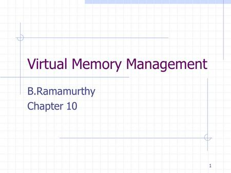 1 Virtual Memory Management B.Ramamurthy Chapter 10.