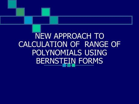 NEW APPROACH TO CALCULATION OF RANGE OF POLYNOMIALS USING BERNSTEIN FORMS.