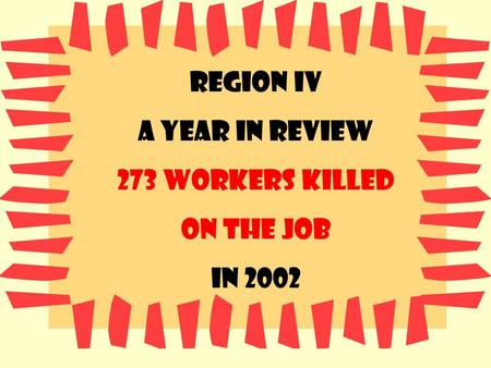 Region IV A year in review 273 Workers killed On the job In 2002.