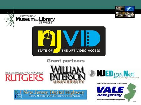 NJVid New Jersey Video Portal 1 Grant partners. NJVid New Jersey Video Portal 2 NJTrust - New Jersey Identity Trust Federation NJViD Advisory Board Meeting.