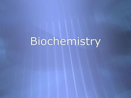 Biochemistry Section 1: Compounds Important to Life.