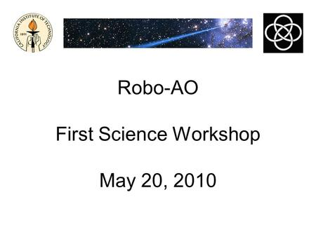 Robo-AO First Science Workshop May 20, 2010. The Demo Period Robo-AO Science Workshop Agenda.