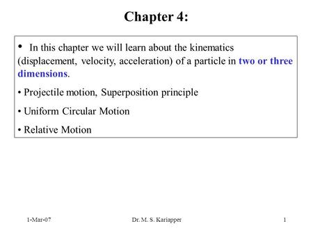 Chapter 4: In this chapter we will learn about the kinematics (displacement, velocity, acceleration) of a particle in two or three dimensions. Projectile.