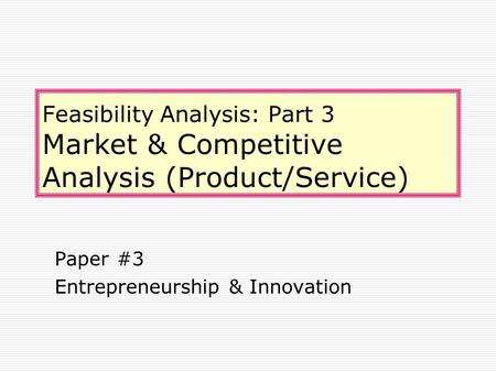 Feasibility Analysis: Part 3 Market & Competitive Analysis (Product/Service) Paper #3 Entrepreneurship & Innovation.