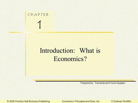 C H A P T E R 1 Prepared by: Fernando and Yvonn Quijano © 2006 Prentice Hall Business Publishing Economics: Principles and Tools, 4/e O'Sullivan/ Sheffrin.