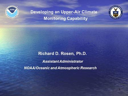 1 Developing an Upper-Air Climate Monitoring Capability Richard D. Rosen, Ph.D. Assistant Administrator NOAA/Oceanic and Atmospheric Research.