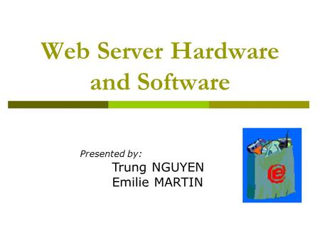 Web Server Hardware and Software Presented by: Trung NGUYEN Emilie MARTIN.