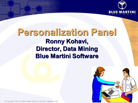 © Copyright 1998-2000, Blue Martini Software. San Mateo California, USA Personalization Panel Ronny Kohavi, Director, Data Mining Blue Martini Software.