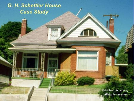 G. H. Schettler House Case Study © Robert. A. Young All rights reserved.