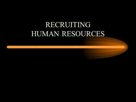 RECRUITING HUMAN RESOURCES. What is the Goal of Recruiting?