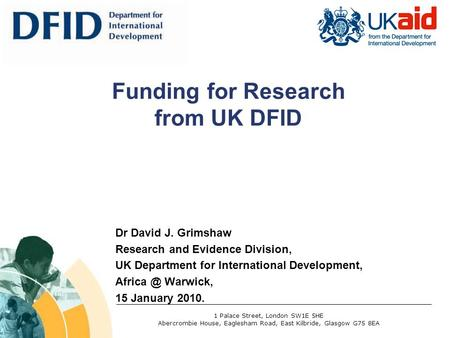Dr David J. Grimshaw Research and Evidence Division, UK Department for International Development, Warwick, 15 January 2010. Funding for Research.