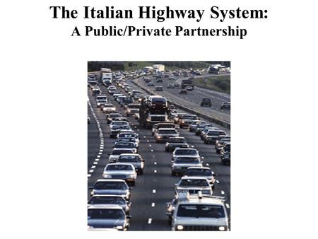 The Italian Highway System: A Public/Private Partnership.