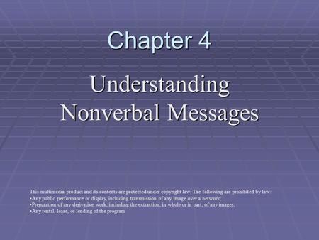 Chapter 4 Understanding Nonverbal Messages This multimedia product and its contents are protected under copyright law. The following are prohibited by.