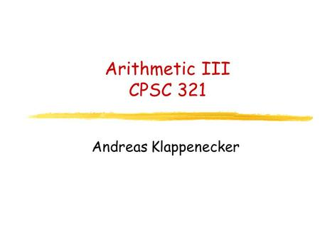 Arithmetic III CPSC 321 Andreas Klappenecker. Any Questions?