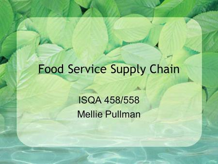 Food Service Supply Chain ISQA 458/558 Mellie Pullman.
