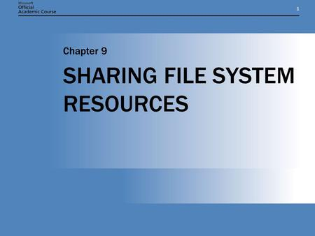 11 SHARING FILE SYSTEM RESOURCES Chapter 9. Chapter 9: SHARING FILE SYSTEM RESOURCES2 CHAPTER OVERVIEW  Create and manage file system shares and work.