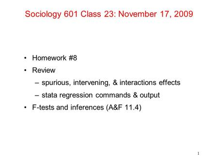 Sociology 601 Class 23: November 17, 2009 Homework #8 Review –spurious, intervening, & interactions effects –stata regression commands & output F-tests.