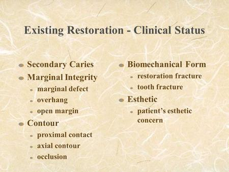 Existing Restoration - Clinical Status Secondary Caries Marginal Integrity marginal defect overhang open margin Contour proximal contact axial contour.