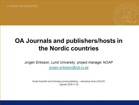 1 L U N D S U N I V E R S I T E T 2015-06-30LUB OA Journals and publishers/hosts in the Nordic countries J ö rgen Eriksson, Lund University: project manager.