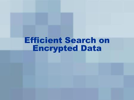Efficient Search on Encrypted Data. Outline SWP Linear Scan SWP encrypted index Goh Bloom Filter Hybird scheme Discussion.