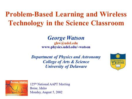 Problem-Based Learning and Wireless Technology in the Science Classroom George Watson  Department of Physics and.