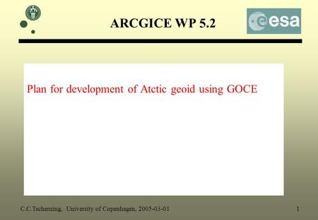ARCGICE WP 5.2 Plan for development of Atctic geoid using GOCE C.C.Tscherning, University of Copenhagen, 2005-03-01 1.