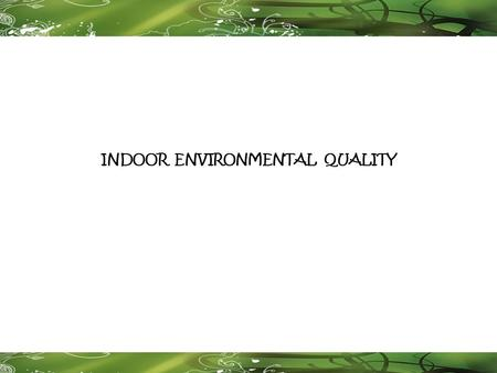 INDOOR ENVIRONMENTAL QUALITY. INDOOR ENVIRONMENTAL QUALITY Tool for the Reduction and Assessment of Chemical and Other Environmental Impacts (TRACI)
