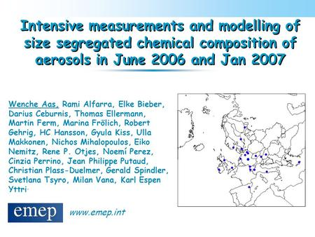 Intensive measurements and modelling of size segregated chemical composition of aerosols in June 2006 and Jan 2007 Wenche Aas, Rami Alfarra, Elke Bieber,