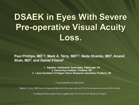 DSAEK in Eyes With Severe Pre-operative Visual Acuity Loss. 1. Sightline Ophthalmic Associates, Pittsburgh, PA 2. Devers Eye Institute, Portland, OR 3.