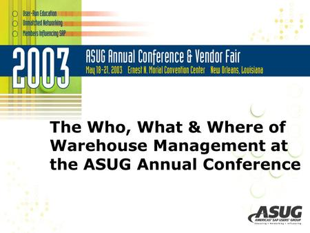 The Who, What & Where of Warehouse Management at the ASUG Annual Conference.