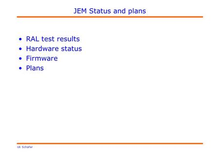 Uli Schäfer JEM Status and plans RAL test results Hardware status Firmware Plans.